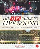 img - for The SOS Guide to Live Sound: Optimising Your Band's Live-Performance Audio (Sound On Sound Presents...) book / textbook / text book