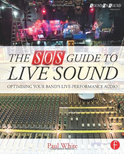 (The SOS Guide to Live Sound: Optimising Your Band's Live-Performance Audio (Sound On Sound Presents...))