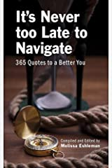 It's Never too Late to Navigate: 365 Quotes to a Better You Kindle Edition