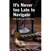 It's Never too Late to Navigate: 365 Quotes to a Better You (English Edition)