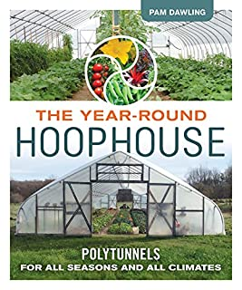 Book Cover: The Year-Round Hoophouse: Polytunnels for All Seasons and All Climates