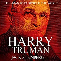 Harry Truman: The Man Who Divided the World