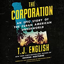 The Corporation: An Epic Story of the Cuban American Underworld Audiobook by T. J. English Narrated by Tim Andres Pabon