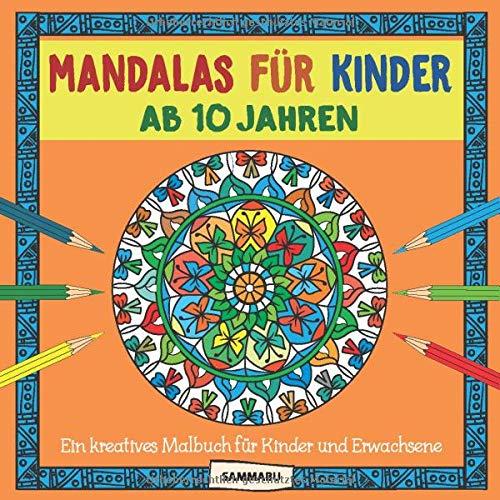 Mandalas Für Kinder Ab 10 Jahren  Ein Kreatives Malbuch Für Kinder Und Erwachsene