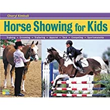 Horse Showing for Kids: Training, Grooming, Trailering, Apparel, Tack, Competing, Sportsmanship by Cheryl Kimball (2004-05-01)
