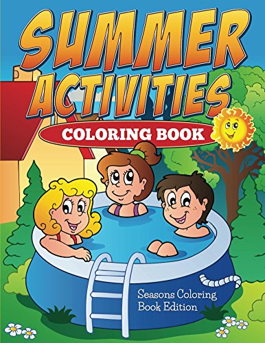 Summer Activities Coloring Book: Seasons Coloring Book Edition (Seasons Coloring and Art Book Series) by [Kids, Jupiter]