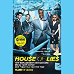 House of Lies: How Management Consultants Steal Your Watch and Then Tell You the Time | Martin Kihn