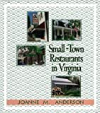 Small-Town Restaurants in Virginia, Joanne M. Anderson, 0895872110