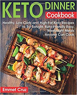 Keto Dinner Cookbook: Healthy, Low Carb and High-Fat Keto Recipes to