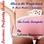Alice in the Wonderland: A Mad Hatter's Seduction: An Erotic Fairytale | Sabrina Brownstone,Luscious Profanity
