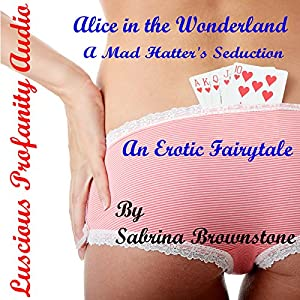 Alice in the Wonderland: A Mad Hatter's Seduction Audiobook