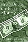 Live Better on Less Money, Ralph Schliske, 1424100445