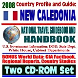 2008 Country Profile and Guide to New Caledonia- National Travel Guidebook and Handbook - French Polynesia, Melanesia, Grand Terre, World War II (Two CD-ROM Set)
