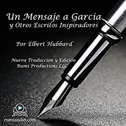 Un Mensaje a García: y Otros Escritos Inspiradores [A Message to Garcia: And Other Inspirational Writings]