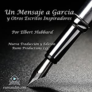 Un Mensaje a García: y Otros Escritos Inspiradores [A Message to Garcia: And Other Inspirational Writings] Audiobook