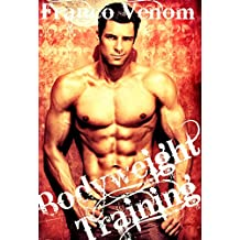 Bodyweight Training For Everyone To Get A Great Body Without Going To The Gym: Get started with bodyweight training, progress with bodyweight training, lose fat, gain muscle, and increase confidence