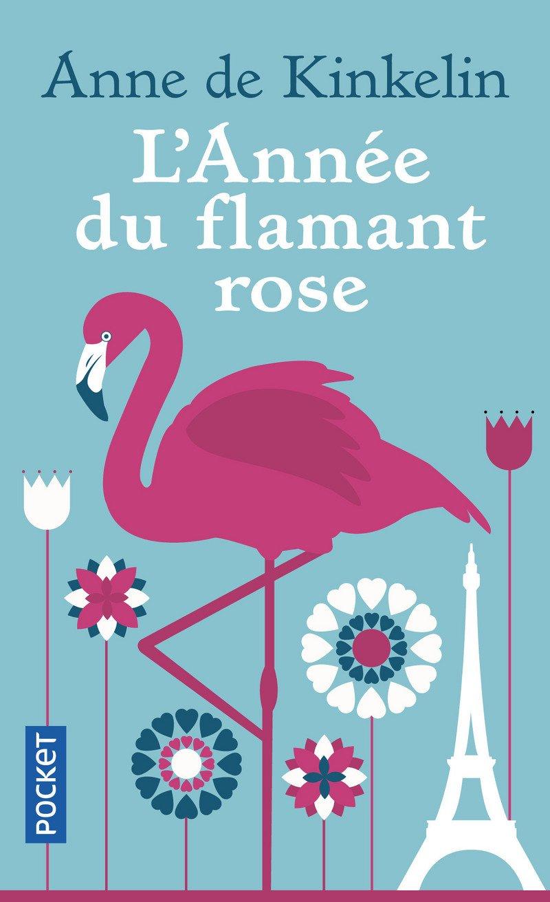 L'Année du flamant rose Poche – 18 janvier 2018 Anne de KINKELIN L' Année du flamant rose Pocket 2266279920