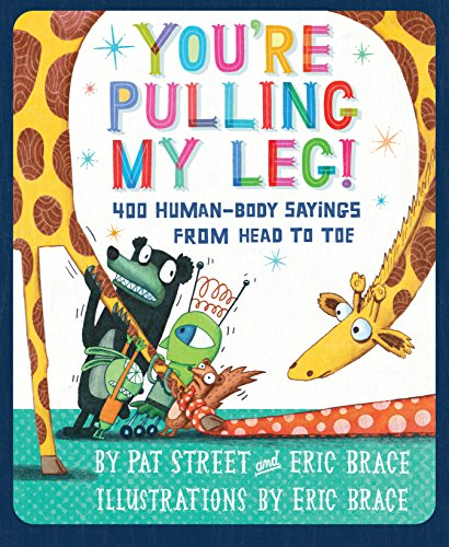 You're Pulling My Leg!: 400 Human-Body Sayings from Head to Toe -