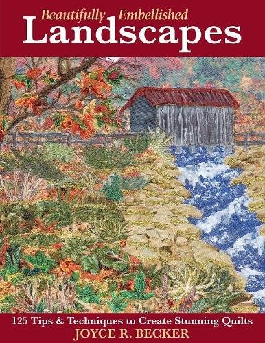 Beautifully Embellished Landscapes: 125 Tips & Techniques to Create Stunning Quilts