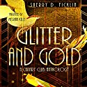 Glitter and Gold: A Canary Club Anthology Audiobook by Sherry D. Ficklin Narrated by Meghan Kelly