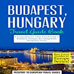 Budapest, Hungary: Travel Guide Book: A Comprehensive 5-Day Travel Guide to Budapest, Hungary & Unforgettable Hungarian Travel: Best Travel Guides to Europe Series, Book 15 |  Passport to European Travel Guides