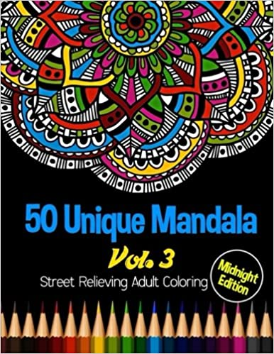 50 Unique Mandala Midnight Edition Street Relieving Adult Coloring Book Vol3 Designs And Stress Patterns For