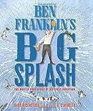 Ben Franklin's Big Splash, Barb Rosenstock, 1620914468