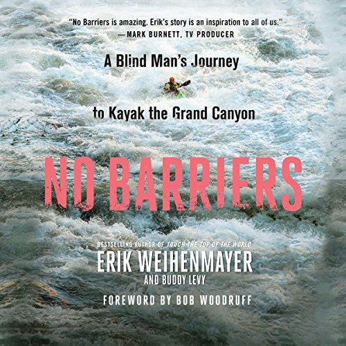 No Barriers: A Blind Man's Journey to Kayak the Grand Canyon by Macmillan Audio