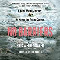 No Barriers: A Blind Man's Journey to Kayak the Grand Canyon Audiobook by Erik Weihenmayer, Buddy Levy Narrated by Holter Graham, Bob Woodruff