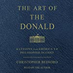 The Art of the Donald: Lessons from America's Philosopher President | Christopher Bedford