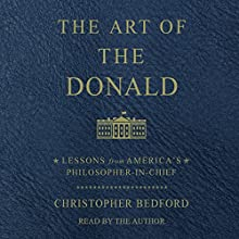 The Art of the Donald: Lessons from America's Philosopher President Audiobook by Christopher Bedford Narrated by Christopher Bedford