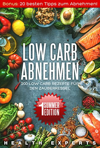 Low Carb Abnehmen: 200 Low Carb Rezepte für den Zauberkessel (German Edition)