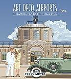 Art Deco Airports: Dream Designs of the 1920s & 1930s