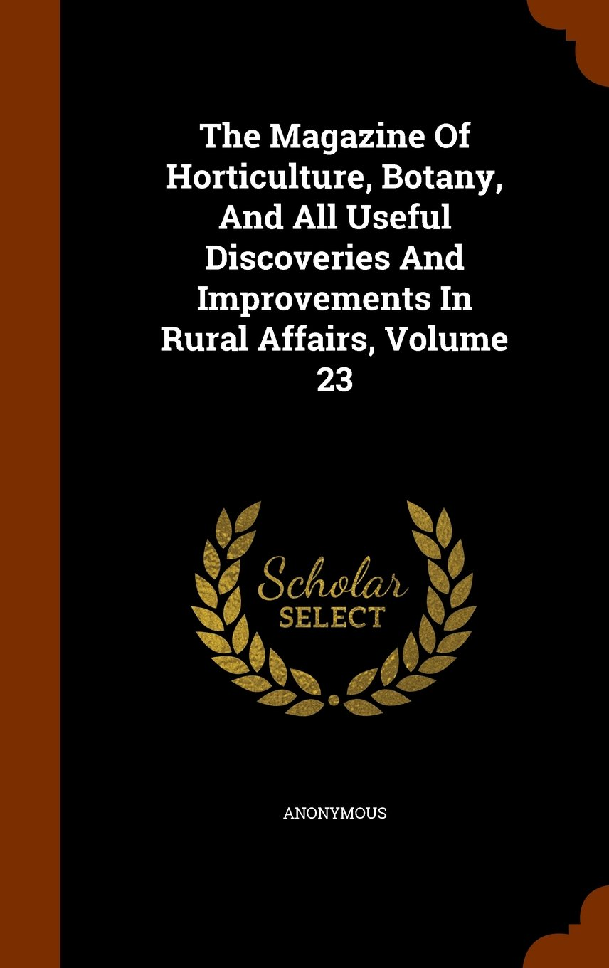 The Magazine Of Horticulture, Botany, And All Useful Discoveries And Improvements In Rural Affairs, Volume 23 ebook