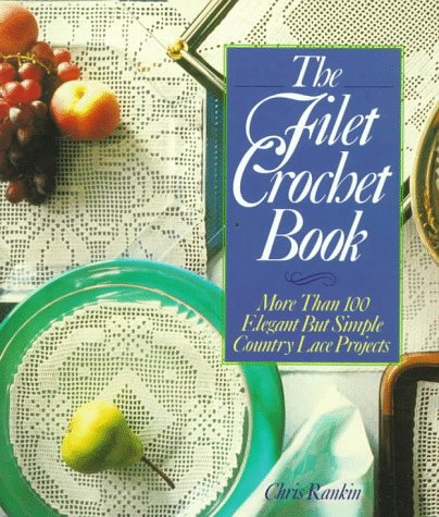 Pattern Crochet Filet - The Filet Crochet Book: More Than 100 Elegant but Simple Country Lace Projects
