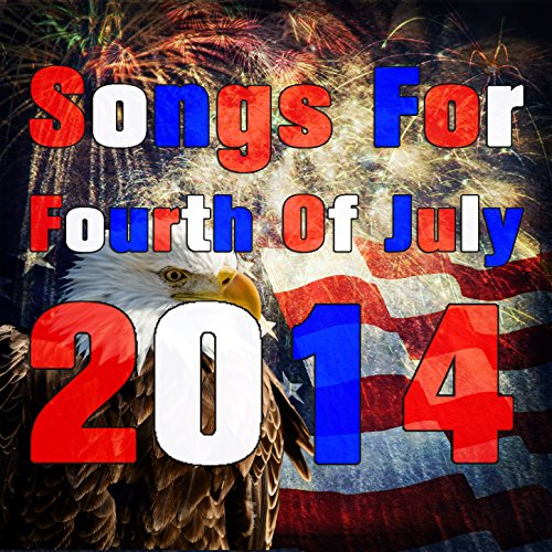 Songs for Fourth of July 2014: Patriotic Songs