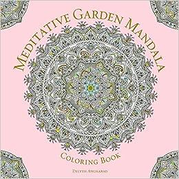 Meditative Garden Mandala Coloring Book Serene Delyth Angharad 9781454710288 Amazon Books
