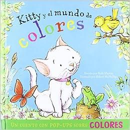 Kitty y el Mundo de Colores: Un Cuento con Pop-Ups Sobre Colores Cuentos con Pop-Ups: Amazon.es: Ruth Martin, Antonio Rincón: Libros