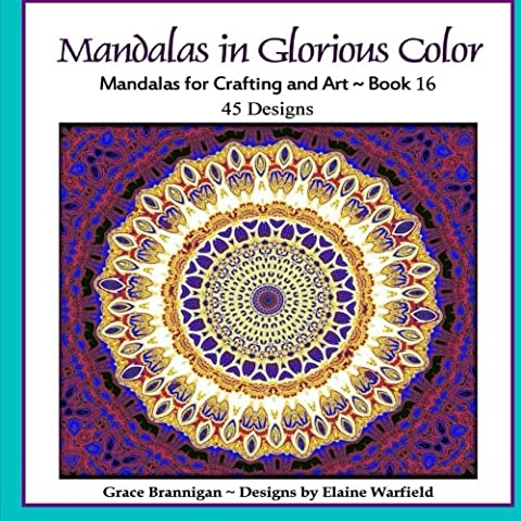 Mandalas in Glorious Color Book 16: Mandalas for Crafting and Art (Art in Color) (Volume 16) (Grace The Glorious Theme)