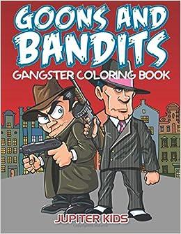 Goons And Bandits: Gangster Coloring Book: Jupiter Kids ...