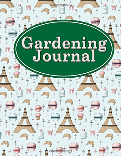 Gardening Journal: Garden Journal Template, Keeping A Garden Journal, Gardeners Journal, Vegetable Garden Journal, Monthly Planning Checklist, ... Paris Cover (Gardening Journals) (Volume 15) pdf