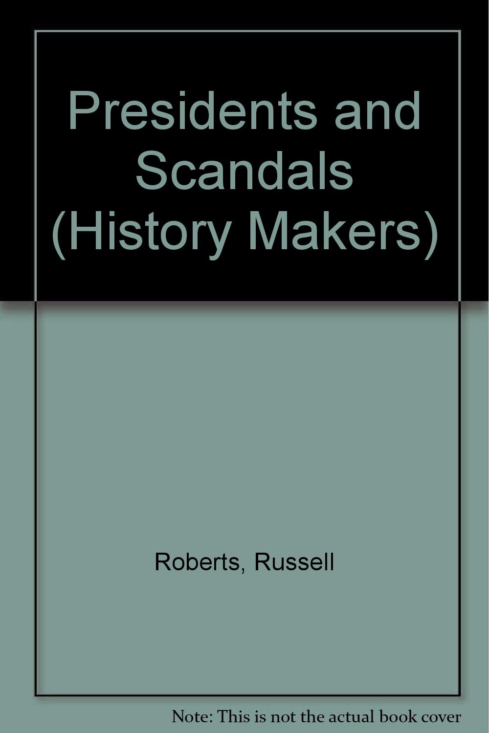 Read Online Presidents and Scandals (History Makers) PDF