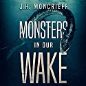 Monsters in Our Wake Audiobook by J.H. Moncrieff Narrated by Doug Greene