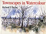 Townscapes in Watercolour, Richard S. Taylor, 0713468084