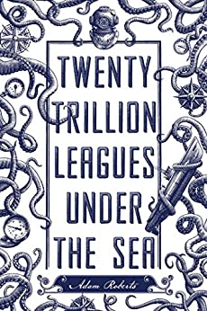 Twenty Trillion Leagues Under the Sea: An Illustrated Science Fiction Novel by [Roberts, Adam]