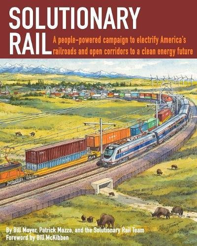 Download Solutionary Rail: A people-powered campaign to  electrify America's railroads and open corridors to  a clean energy future PDF