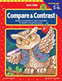 Basic Skills Compare and Contrast, Grades 5 to 6: Using Comparisons and Contrasts to Build Comprehension