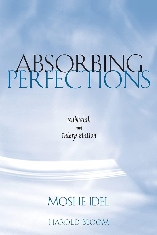Absorbing Perfections Kabbalah And Interpretation By Moshe Idel