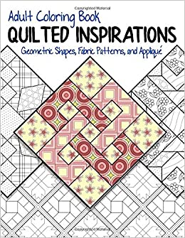 Adult Coloring Book Quilted Inspirations Geometric Shapes Fabric Patterns And Applique Amazon Co Uk Talbot Misty A 9781092355803 Books