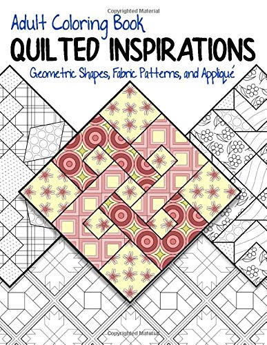 Amazon Com Adult Coloring Book Quilted Inspirations Geometric Shapes Fabric Patterns And Applique 9781092355803 Talbot Misty A Books